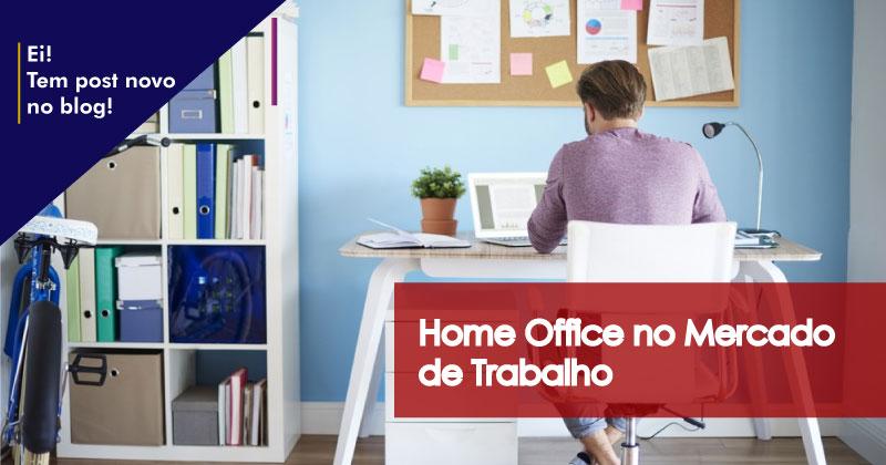 HOME OFFICE NO MERCADO DE TRABALHO