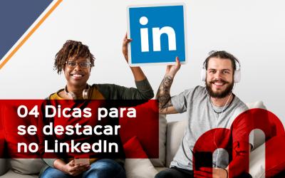 04 Dicas para se destacar no LinkedIn