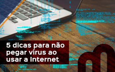 5 dicas para não pegar vírus ao usar a INTERNET