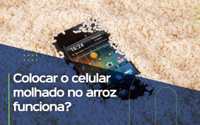 Colocar o celular molhado no arroz funciona?
